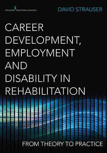 Career Development, Employment, and Disability in Rehabilitation By Strauser, David